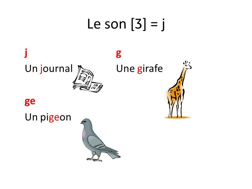 Le son [Ʒ] = j j g Un journal Une girafe ge Un pigeon